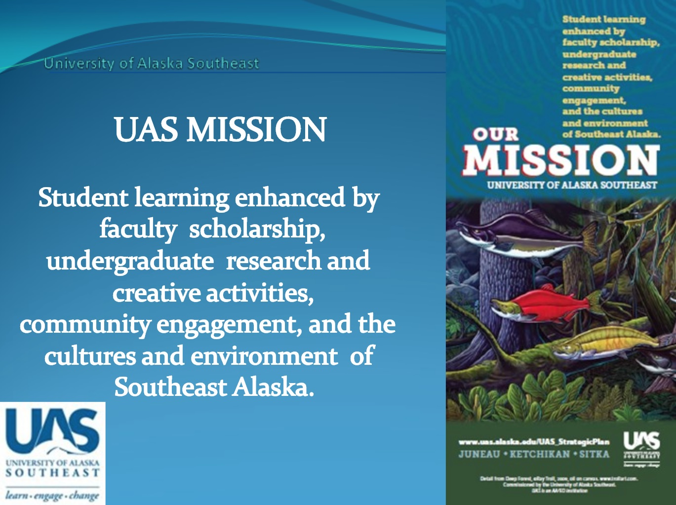 UAS Mission - Student learning enhanced by faculty scholarship, undergraduate research and creative activities, community engagement, and the cultures and environment of Southeast Alaska.