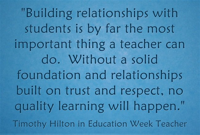 """Sign that says, """"Building relationships with students is by far the most important thing a teacher can do.  Without a solid foundation and relationships built on trust and respect, no quality learning will happen."""""""